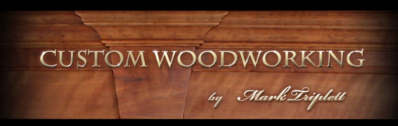 Custom Woodworking by Mark Triplett